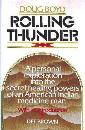 Rolling Thunder: A Personal Exploration into the Secret Healing Powers of an American Indian Medicine Man, Doug Boyd