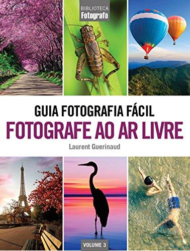 Guia Fotografia Fácil. Fotografe ao Ar Livre - Volume 3