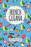 French Guiana Travel Journal: 6x9 Travel planner I Road trip planner I Dot grid journal I Travel notebook I Travel diary I Pocket journal I Gift for Backpacker