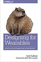 Designing for Wearables: Effective UX for Current and Future Devices Front Cover