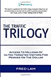 The Traffic Trilogy: Access To Millions of Ultra-Targeted Visitors For Pennies On The Dollar