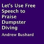 Let's Use Free Speech to Praise Dumpster Diving   Andrew Bushard