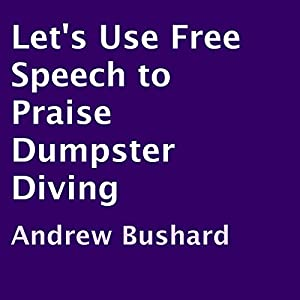 Let's Use Free Speech to Praise Dumpster Diving Audiobook