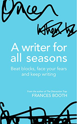 Download PDF A Writer for All Seasons - Beat Blocks, Face Your Fears and Keep Writing