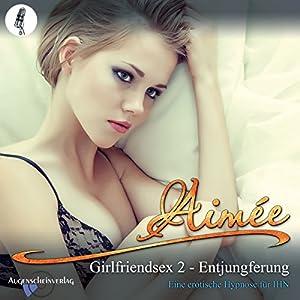 Entjungferung : Eine erotische Hypnose für IHN (Girlfriendsex 2) Hörbuch