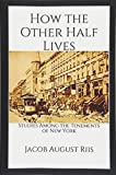 Image of How the Other Half Lives: Illustrated Edition: Studies Among the Tenements of New York