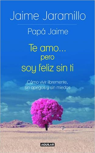 Book Te Amo... Pero Soy Feliz Sin Ti / I Love You... But I'm Happy Without You: Como Vivir Libremente, Sin Apegos y Sin Miedos