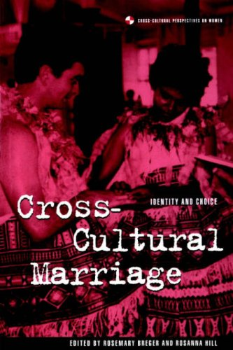 Cross-Cultural Marriage: Identity and Choice (Cross-Cultural Perspectives on Women) - Rosemary Breger; Rosanna Hill