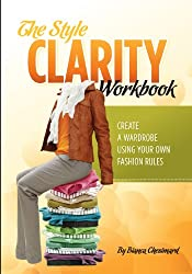 The Style Clarity Workbook: Create a wardrobe using your own fashion rules