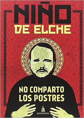 No comparto los postres: Amazon.es: Niño De Elche: Libros