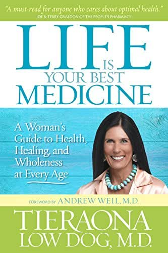 Life Is Your Best Medicine: A Woman's Guide to Health, Healing, and Wholeness at Every Age
