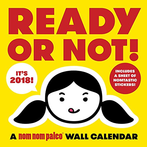 Ready or Not! A Nom Nom Paleo 2018 Wall Calendar by Michelle Tam, Henry Fong