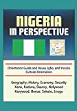 Nigeria in Perspective - Orientation Guide and Hausa, Igbo, and Yoruba Cultural Orientation: Geography, History, Economy, Security, Kano, Kaduna, Slavery, Nollywood, Kanywood, Benue, Sokoto, Enugu