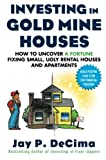 img - for Investing in Gold Mine Houses: How to Uncover a Fortune Fixing Small Ugly Houses and Apartments book / textbook / text book