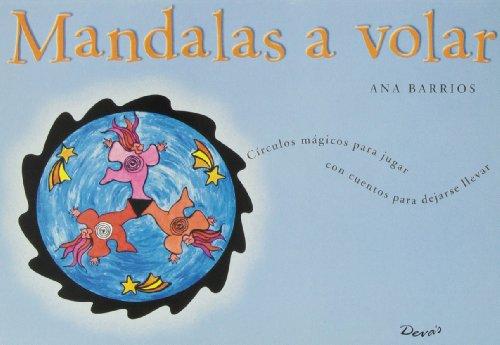 Mandalas a volar/ Send Them to Fly: Circulos magicos para jugar con cuentos para dejarse llevar / Magic Circle to Play With Stories and Let It Go