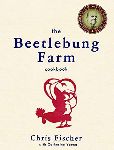 The Beetlebung Farm Cookbook: A Year of Cooking on Martha's Vineyard by Chris Fischer, Catherine Young