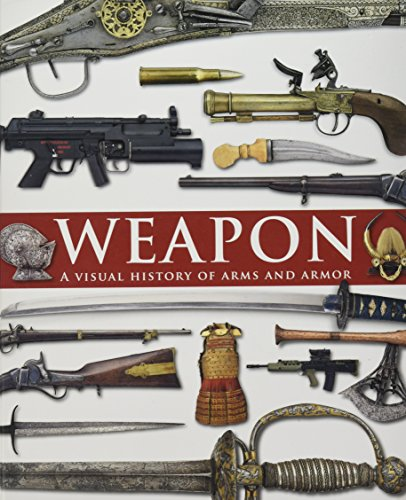 Weapon: A Visual History of Arms and Armor (Weapon Arms)