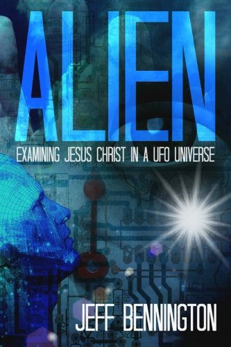 Download Alien: Examining Jesus Christ in a UFO Universe pdf