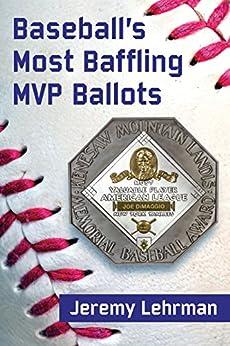 Baseball's Most Baffling MVP Ballots by [Lehrman, Jeremy]