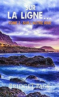 Sur la ligne..., tome 3 : Sur l'autre rive par Bridget Page