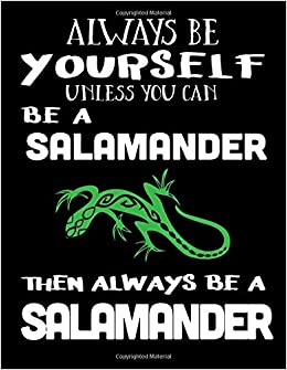 Always Be Yourself Unless You Can Be A Salamander Then Always Be A Salamander: Composition Notebook Journal Epub Free Download