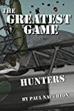 The Greatest Game: Hunters, Paul Naughton, 1493510185