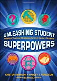 img - for Unleashing Student Superpowers: Practical Teaching Strategies for 21st Century Students book / textbook / text book