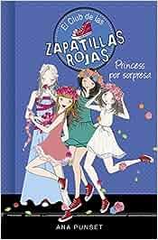 Princess por sorpresa Serie El Club de las Zapatillas Rojas 14: Amazon.es: Ana Punset: Libros