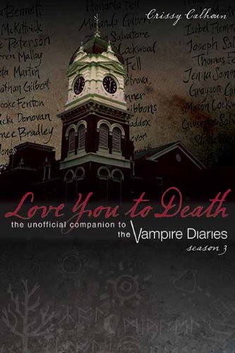 Love You to Death - Season 4: The Unofficial Companion to the Vampire Diaries