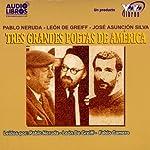 Tres Grandes Poetas de America (Texto Completo) [Three Great Poets of America ] | Pablo Neruda,Leon de Greiff,Jose Asuncion Silva
