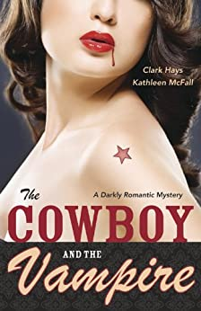 The Cowboy and the Vampire: A Darkly Romantic Mystery by [Hays, Clark, McFall, Kathleen]