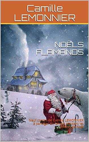 NOËLS FLAMANDS: Neuf contes de Camille LEMONNIER à partager en famille pendant les veillées de Noël (French Edition) ()