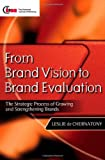 From Brand Vision to Brand Evaluation : The Strategic Process of Growing and Strengthening Brands, De Chernatony, Leslie, 0750646144