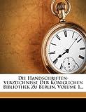Die Handschriften-Verzeichnisse der Königlichen Bibliothek Zu Berlin, Volume 1..., Preussische Staatsbibliothek, 1271199211