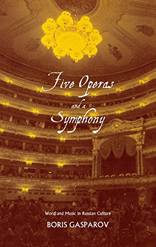 Five Operas and a Symphony: Word and Music in Russian Culture (Russian Literature and Thought Series) by Boris Gasparov