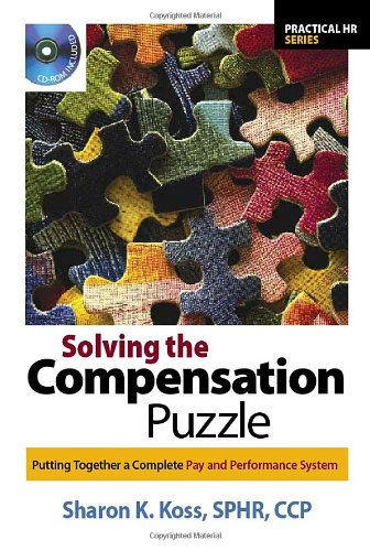 Solving the Compensation Puzzle: Putting Together a Complete Pay and Performance System (Practical HR)
