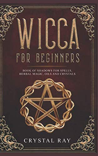 - Wicca for beginners: Book of shadows for spells, herbal magic, oils and crystals