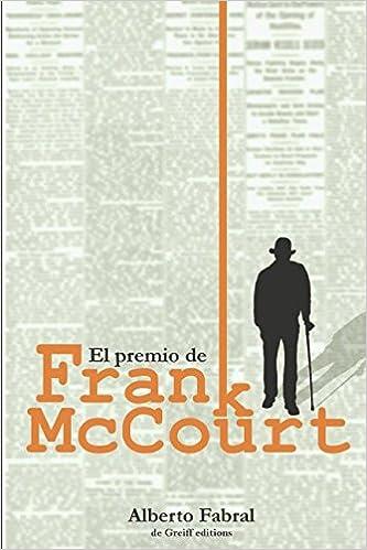 El premio de Frank McCourt: La caída en picada de una familia (Spanish Edition): Alberto Fabral, Juana de Greiff: 9781977059499: Amazon.com: Books