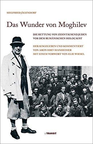 Das Wunder von Moghilev. Die Rettung von zehntausend Juden vor dem rumänischen Holocaust