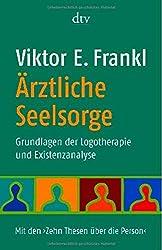 Ärztliche Seelsorge: Grundlagen der Logotherapie und Existenzanalyse  Mit den >Zehn Thesen über die Person<