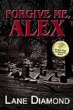Forgive Me, Alex: A Gripping Psychological Thriller (Tony Hooper Book 1)