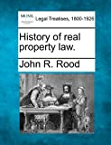 History of real property Law, John R. Rood, 1240014937