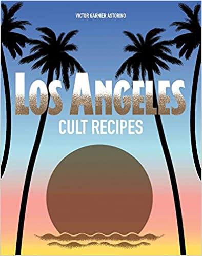 The Los Angeles Cult Recipes by Victor Garnier Astorino travel product recommended by Victor Garnier on Lifney.