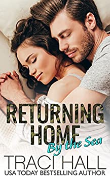 Returning Home by the Sea — Contemporary Romance Series: A Small-Town Beach Romance by [Hall, Traci]