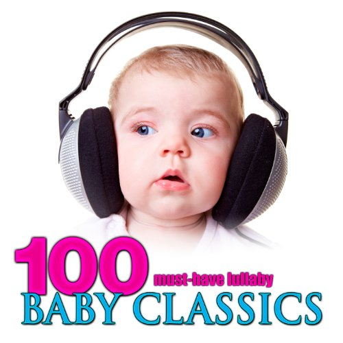 100 Must Have Lullaby Baby Classics