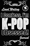 I Confess! I'm K-POP Obsessed!: Blank Lined Writing Journal, K-POP themed, 106 Pages, 5.5x8.5 (Volume 4)