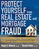 Protect Yourself from Real Estate and Mortgage Fraud, Ralph R. Roberts and Rachel Dollar, 1427754799