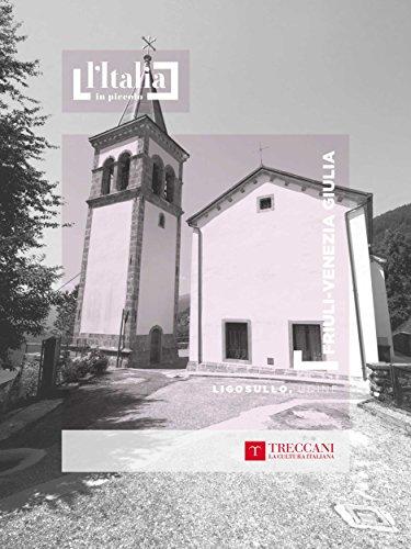 Ligosullo, Udine: Friuli-Venezia Giulia (L'Italia in piccolo) (Italian Edition)