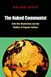 img - for The Naked Communist: Cold War Modernism and the Politics of Popular Culture book / textbook / text book