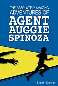 The Absolutely Amazing Adventures of Agent Auggie Spinoza by [Stickler, Steven]